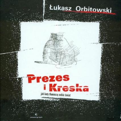 Prezes i Kreska Jak koty tłumaczą sobie świat - Łukasz Orbitowski | okładka