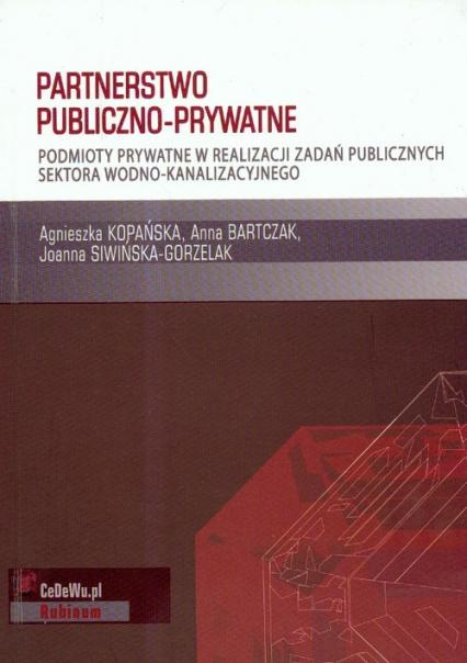Partnerstwo publiczno prywatne Podmioty prywatne w realizacji zadań publicznych sektora wodno-kanalizacyjnego - Kopańska Agnieszka, Bartczak Anna, Siwińska-G | okładka