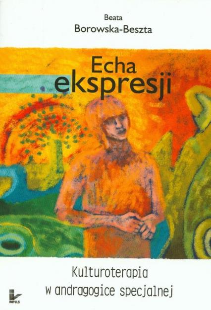 Echa ekspresji Kulturoterapia w andragogice specjalnej - Beata Borowska-Beszta | okładka