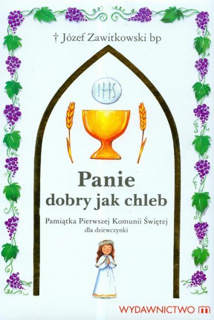 Panie dobry jak chleb Pamiątka Pierwszej Komunii Świętej dla dziewczynki - Józef Zawitkowski | okładka