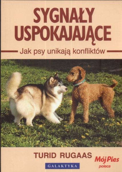 Sygnały uspokajające Jak psy unikają konfliktów - Turid Rugaas   okładka