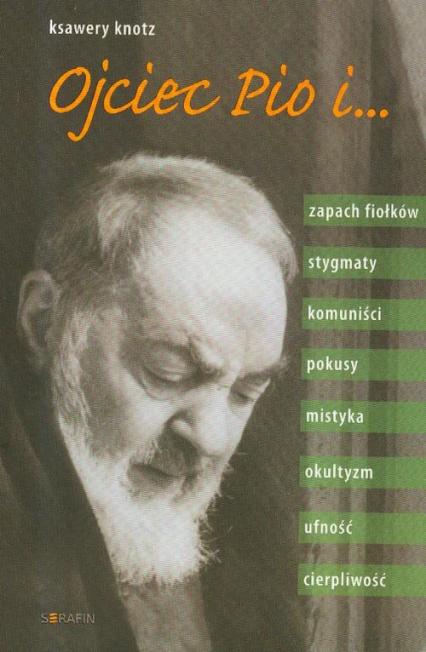 Ojciec Pio i ... - Ksawery Knotz | okładka
