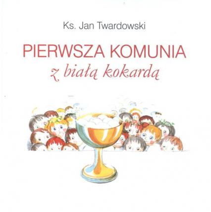 Pierwsza Komunia z Białą Kokardą - Jan Twardowski   okładka