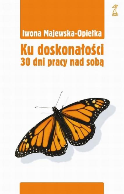 Ku doskonałości 30 dni pracy nad sobą - Iwona Majewska-Opiełka | okładka