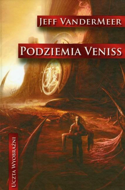 Podziemia Veniss - Jeff VanderMeer | okładka