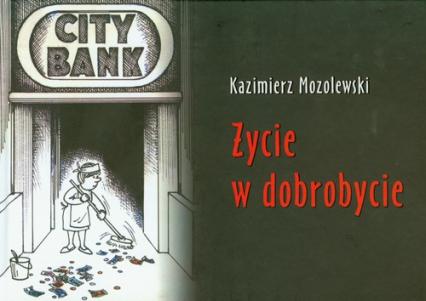 Życie w dobrobycie - Kazimierz Mozolewski | okładka