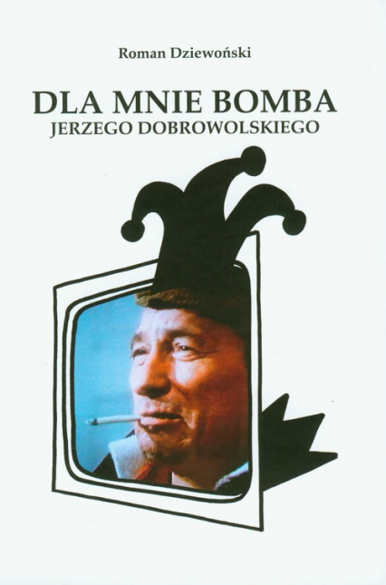 Dla mnie bomba Jerzego Dobrowolskiego - Roman Dziewoński   okładka