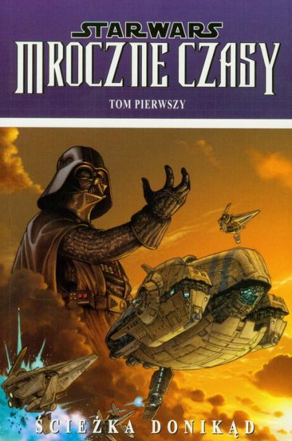 Star Wars Mroczne Czasy Ścieżka donikąd Tom 1 -  | okładka