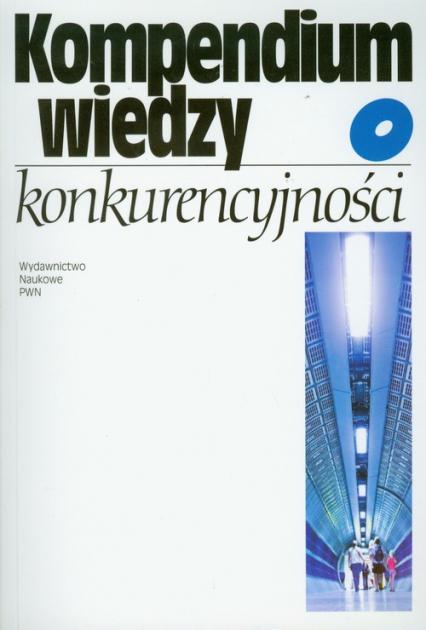 Kompendium wiedzy o konkurencyjności -  | okładka