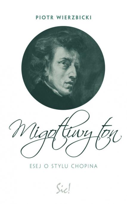 Migotliwy ton Esej o stylu Chopina - Piotr Wierzbicki | okładka
