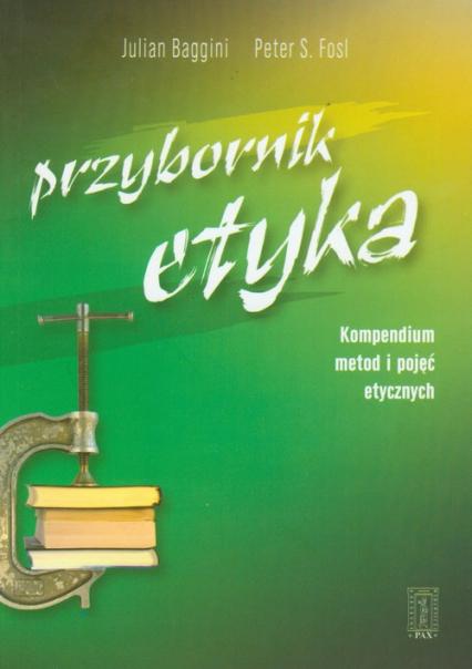 Przybornik etyka Kompendium metod i pojęć etycznych - Baggini Julian, Fosl Peter S. | okładka