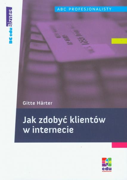 Jak zdobyć klientów w internecie - Gitte Harter | okładka
