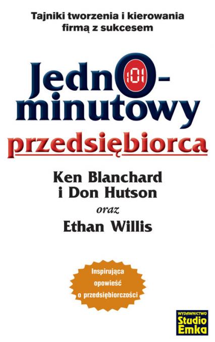 Jednominutowy przedsiębiorca Tajniki tworzenia i kierowania firmą z sukcesem - Blanchard Ken, Hutson Don, Willis Ethan   okładka