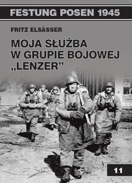 Moja służba w grupie bojowej Lenzer - Fritz Elsasser   okładka