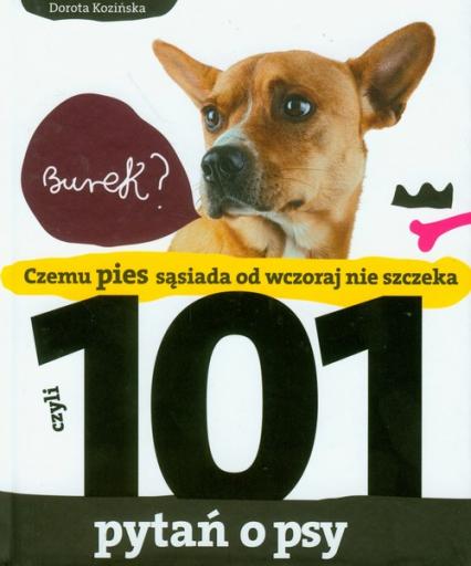 101 pytań o psy czyli czemu pies sąsiada od wczoraj nie szczeka - Dorota Kozińska | okładka