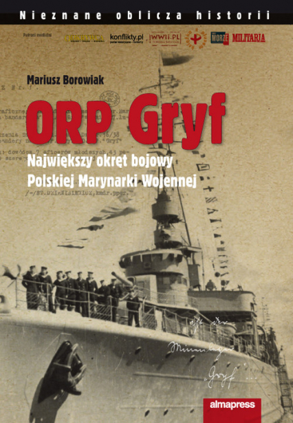 ORP Gryf Największy okręt bojowy Polskiej Marynarki Wojennej - Mariusz Borowiak | okładka