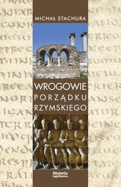 Wrogowie porządku rzymskiego Studium zjawiska agresji językowej w Kodeksie Teodozjusza, Nowelach Postteodozjańskich i konstytucja - Michał Stachura   okładka
