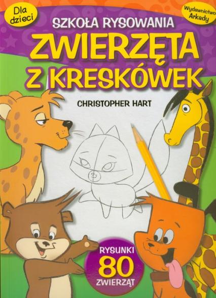 Zwierzęta z kreskówek Szkoła rysowania - Christopher Hart | okładka