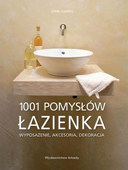 Łazienka 1001 pomysłów Wyposażenie, akcesoria, dekoracje - Jerri Farris | okładka