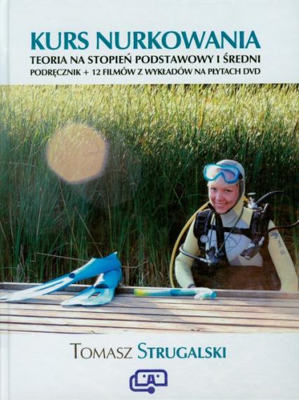 Kurs nurkowania Podręcznik +12 filmów na płytach DVD teoria na stopień podstawowy i średni - Tomasz Strugalski | okładka