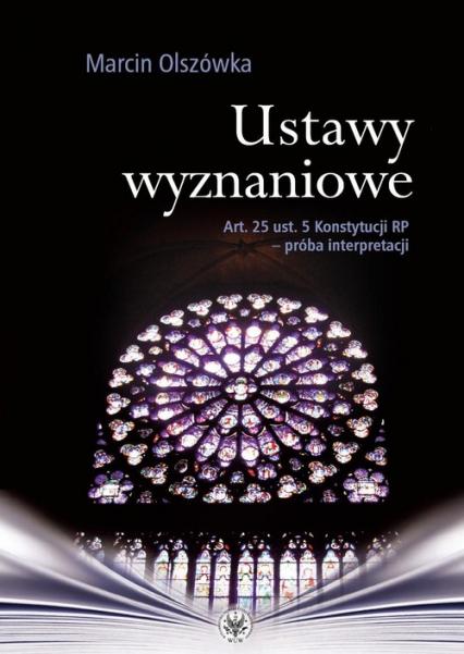 Ustawy wyznaniowe Art. 25 ust. 5 Konstytucji RP - próba interpretacji - Marcin Olszówka | okładka