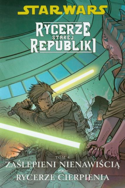 Star Wars Rycerze Starej Republiki Tom 4 Zaślepieni nienawiścią Rycerze cierpienia - Miller John Jackson | okładka