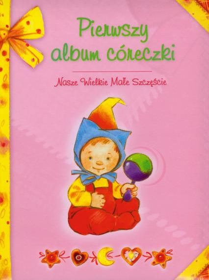 Pierwszy album córeczki Nasze Wielkie Małe Szczęście -  | okładka