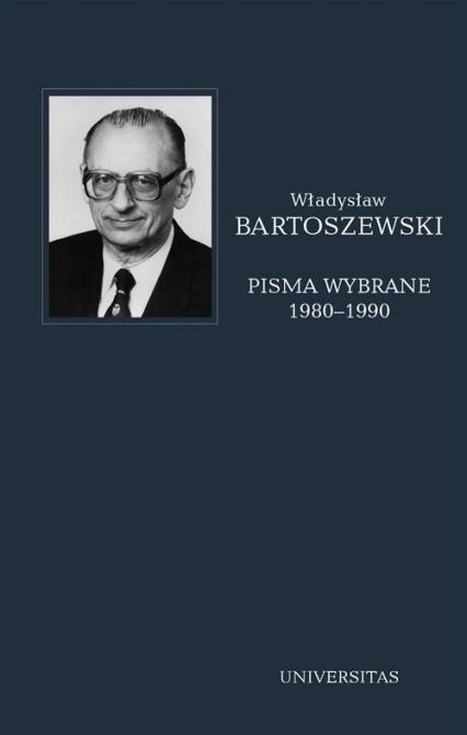 Pisma wybrane Tom 4 1980-1990 - Władysław Bartoszewski | okładka