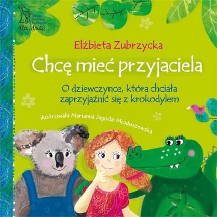 Chcę mieć przyjaciela - Elżbieta Zubrzycka | okładka
