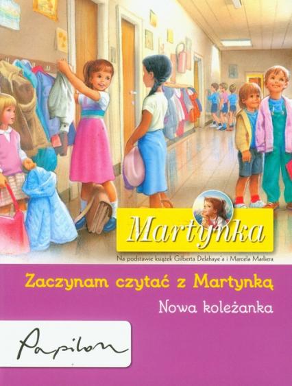 Martynka Zaczynam czytać z Martynką Nowa koleżanka - Gilbert Delahaye   okładka