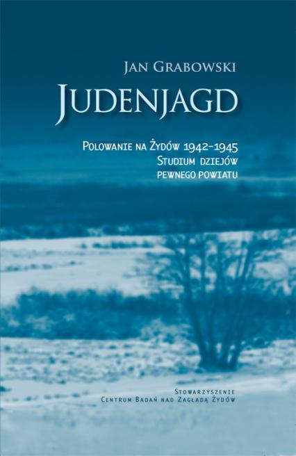 Judenjagd Polowanie na Żydów 1942-1945 Studium dziejów pewnego powiatu - Jan Grabowski | okładka