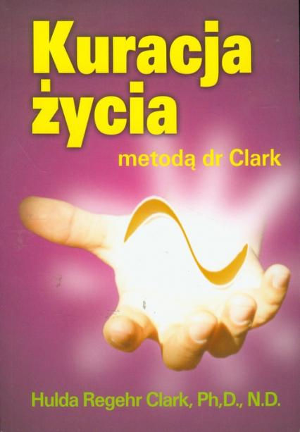 Kuracja życia metodą dr Clark - Hulda Clark | okładka