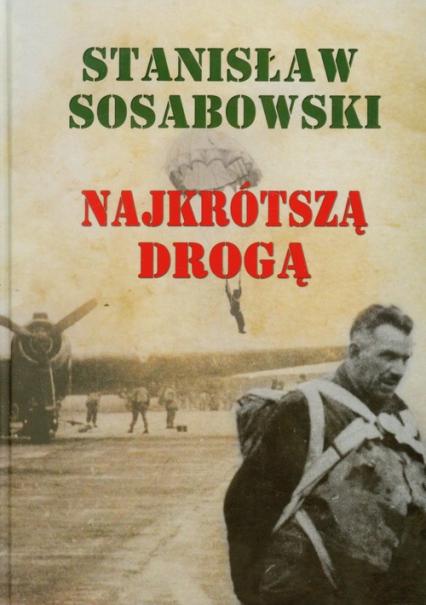 Najkrótszą drogą - Stanisław Sosabowski | okładka