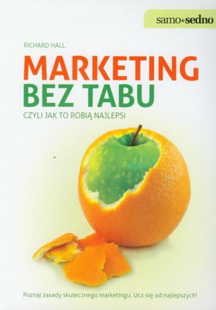 Marketing bez tabu czyli jak to robią najlepsi Poznaj zasady skutecznego marketingu. Ucz się od najlepszych! - Richard Hall | okładka