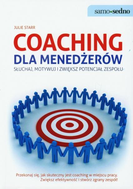 Coaching dla menedżerów Słuchaj, motywuj i zwiększ potencjał zespołu - Julie Starr | okładka
