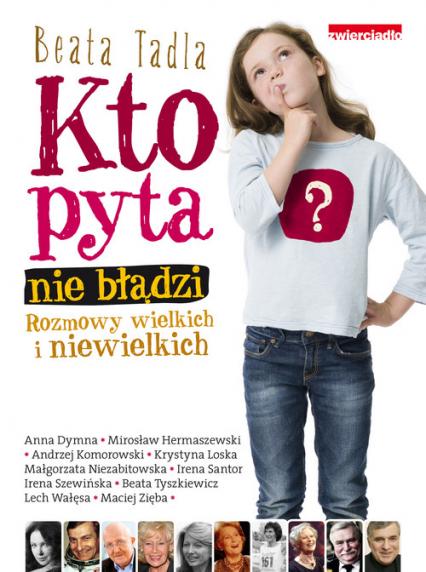 Kto pyta, nie błądzi Rozmowy wielkich i niewielkich - Beata Tadla | okładka