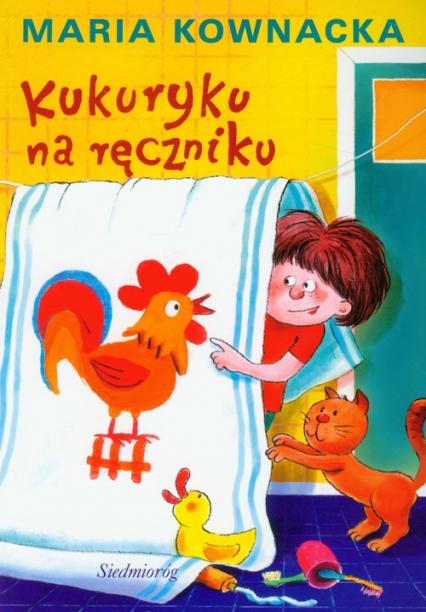 Kukuryku na ręczniku - Maria Kownacka | okładka