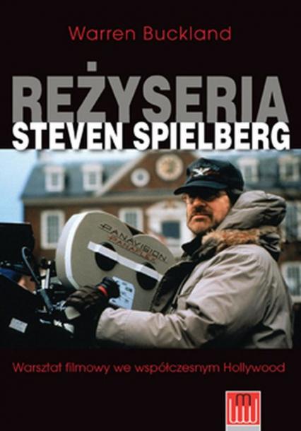 Reżyseria Steven Spielberg Warsztat filmowy we współczesnym Hollywood - Warren Buckland | okładka