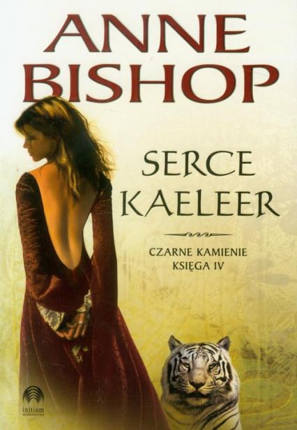 Serce Kaeleer Czarne Kamienie księga IV - Anne Bishop   okładka