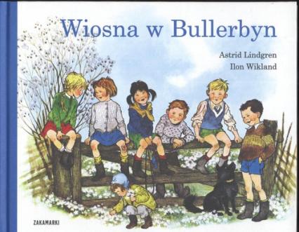 Wiosna w Bullerbyn - Lindgren Astrid, Wikland Ilon | okładka