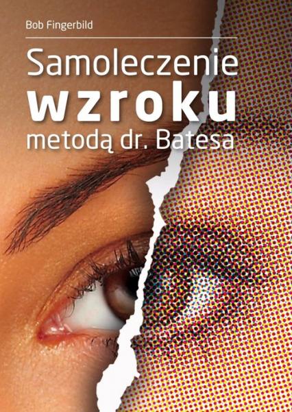 Samoleczenie wzroku metodą dr Batesa - Bob Fingerbild   okładka