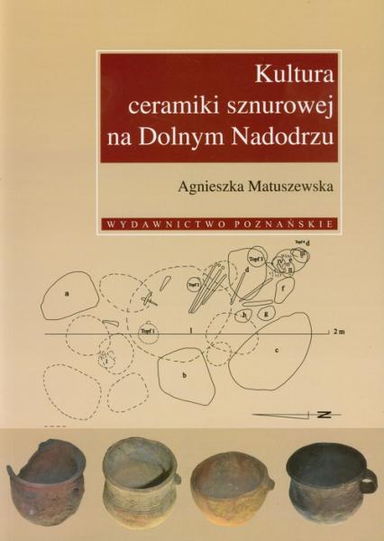 Kultura ceramiki sznurowej na Dolnym Nadodrzu - Agnieszka Matuszewska   okładka