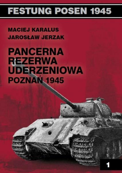 Pancerna rezerwa uderzeniowa Poznań 1945 - Karalus Maciej, Jerzak Jarosław | okładka