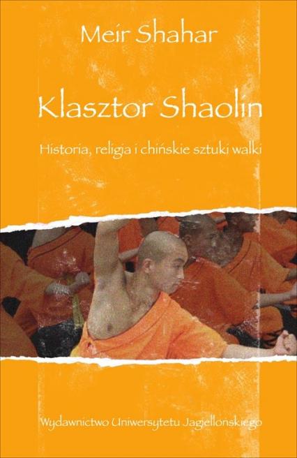 Klasztor Shaolin Historia, religia i chińskie sztuki walki - Meir Shahar   okładka