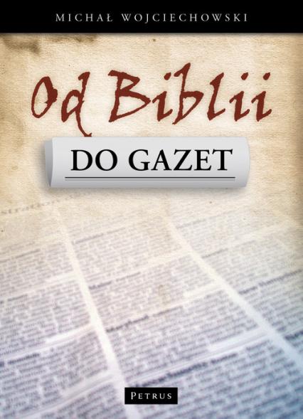Od Biblii do gazet - Michał Wojciechowski | okładka