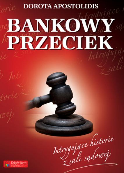 Bankowy przeciek Intrygujące historie z sali sądowej - Dorota Apostolidis   okładka