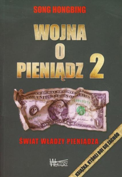 Wojna o pieniądz 2 Świat władzy pieniądza - Song Hongbing | okładka