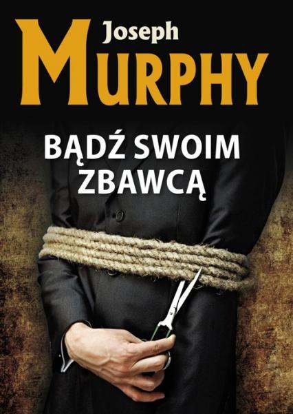 Bądź swoim zbawcą - Joseph Murphy | okładka