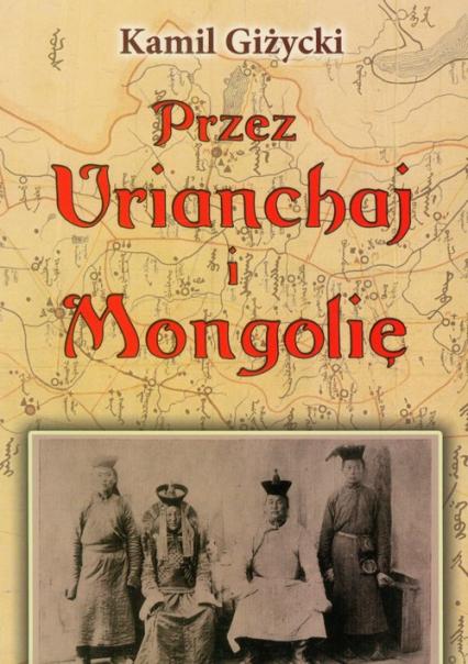 Przez Urianchaj i Mongolię Wspomnienia z lat 1920-1921 - Kamil Giżycki | okładka