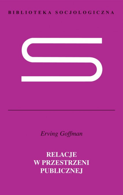 Relacje w przestrzeni publicznej Mikrostudia porządku publicznego - Erving Goffman | okładka